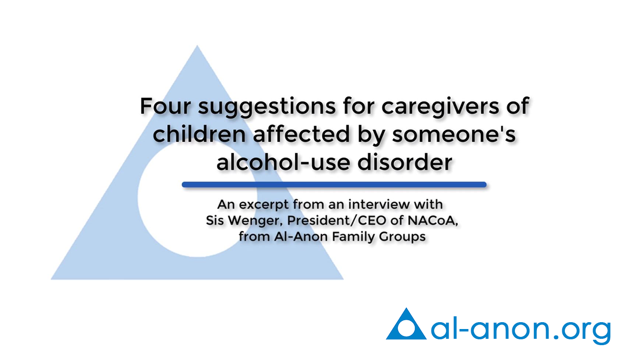 Sis Wenger: Four Suggestions for Caregivers of Children in a Home Affected by Alcohol Misuse/Addiction